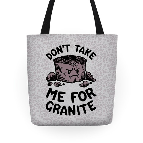 Don't Take Me For Granite Tote