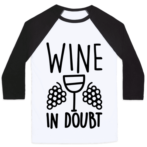 Wine In Doubt Baseball Tee