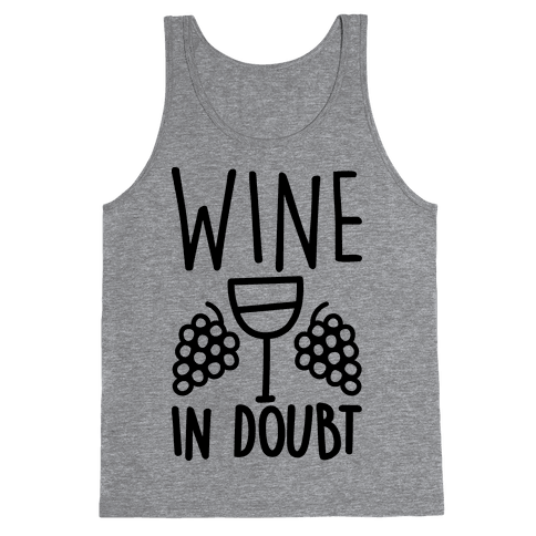 Wine In Doubt Tank Top