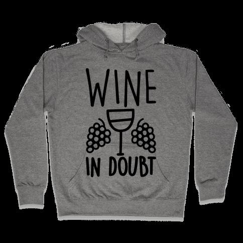 Wine In Doubt Hooded Sweatshirt