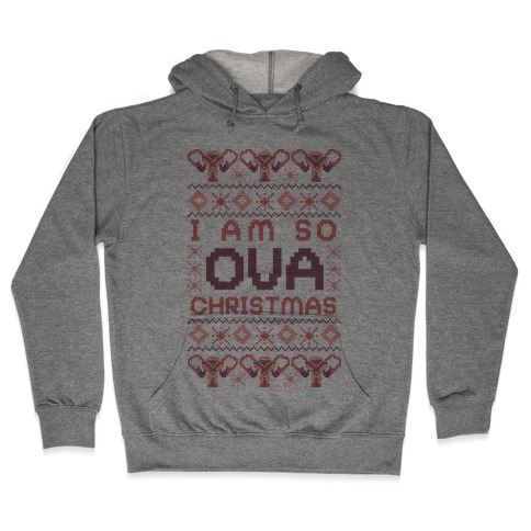 I Am So Ova Christmas Hooded Sweatshirt