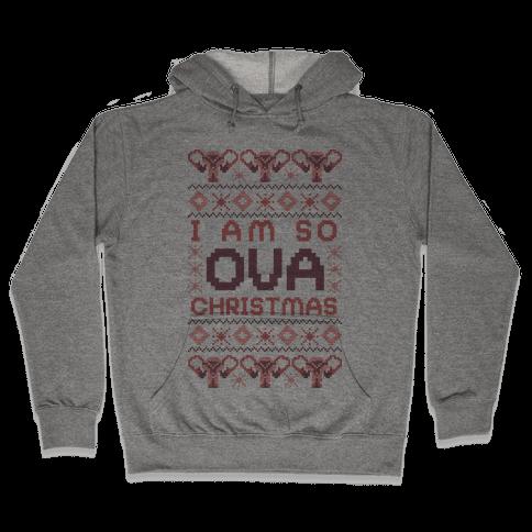 I Am So Ova Christmas Hooded Sweatshirt