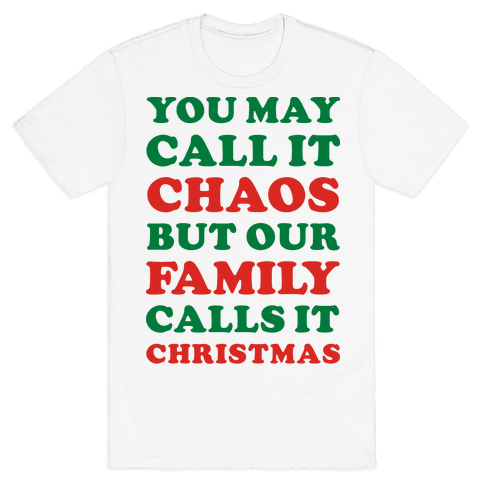 You May Call It Chaos But Our Family Calls It Christmas Mens T-Shirt