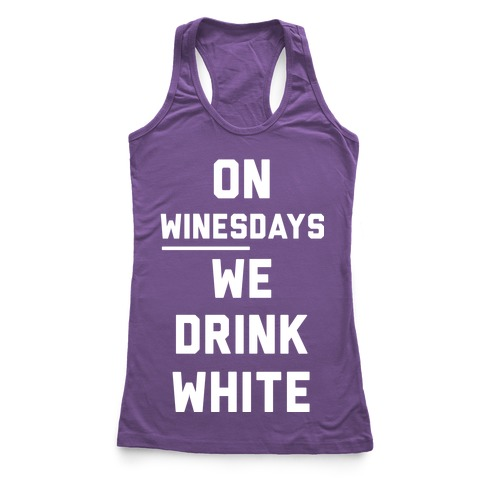 On Winesday We Drink White Racerback Tank Top