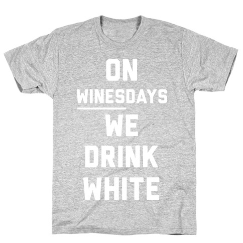 On Winesday We Drink White T-Shirt