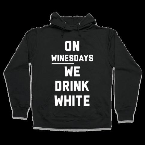 On Winesday We Drink White Hooded Sweatshirt