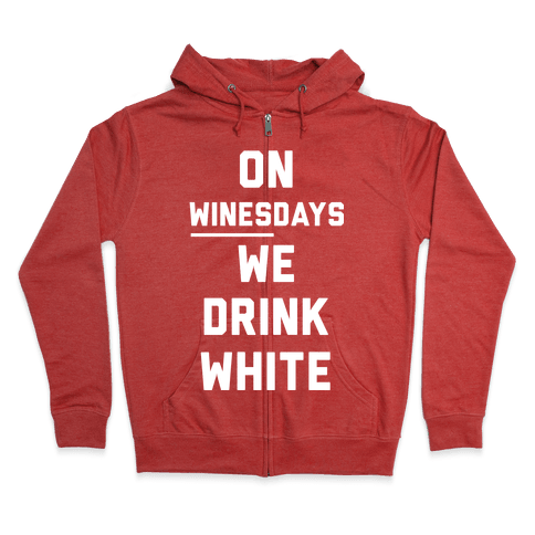 On Winesday We Drink White Zip Hoodie