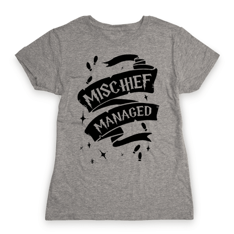 Mischief Managed Womens T-Shirt