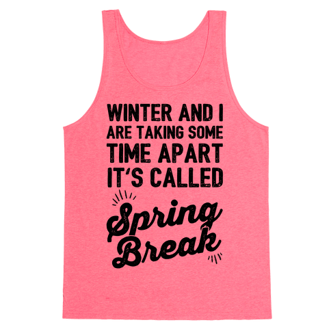 Winter And I Are Taking Some Time Apart It's Called Spring Break