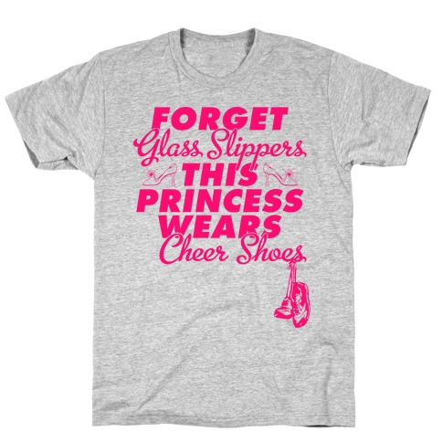 Forget Glass Slippers (Cheer Edition) T-Shirt