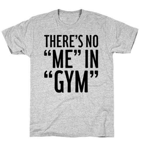 """There's No """"Me"""" In """"Gym"""" T-Shirt"""