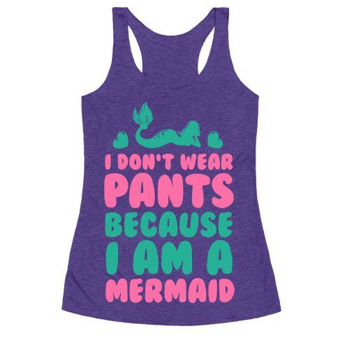 I Don't Wear Pants Because I Am a Mermaid