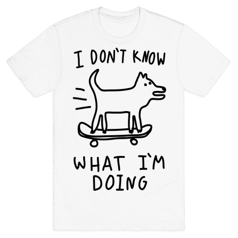 I Don't Know What I'm Doing Mens T-Shirt