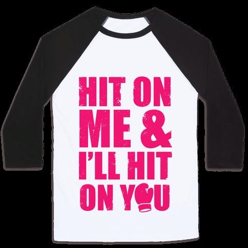 Hit On Me & I'll Hit On You Baseball Tee