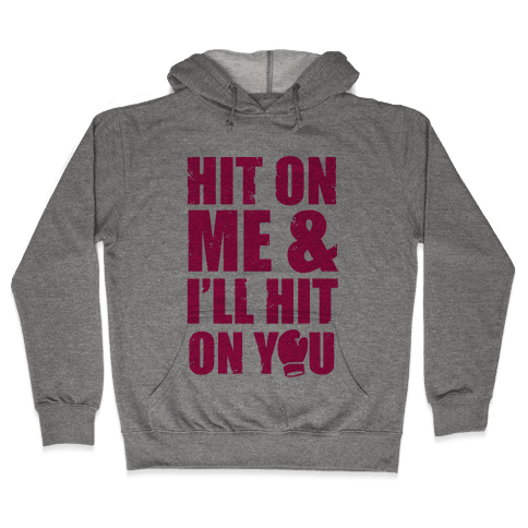 Hit On Me & I'll Hit On You Hooded Sweatshirt