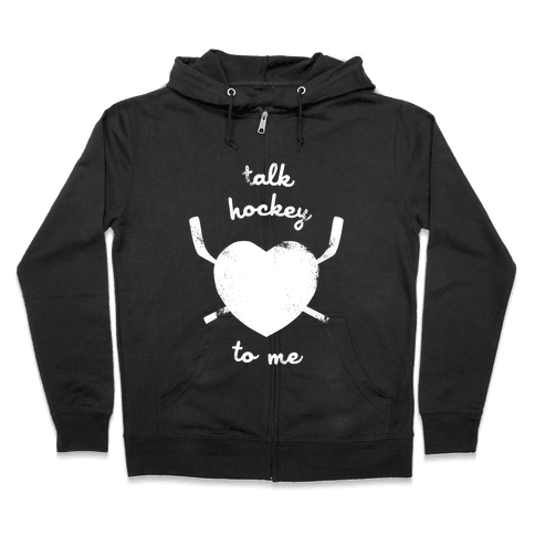 Talk Hockey To Me Zip Hoodie