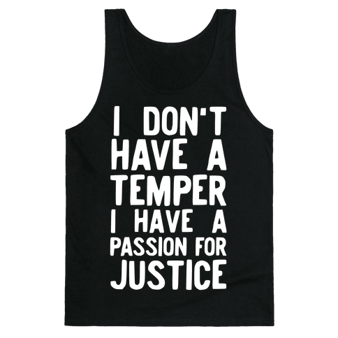 I Don't Have a Temper I have a Passion for Justice Tank Top