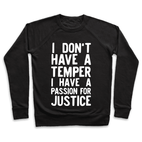 I Don't Have a Temper I have a Passion for Justice Pullover