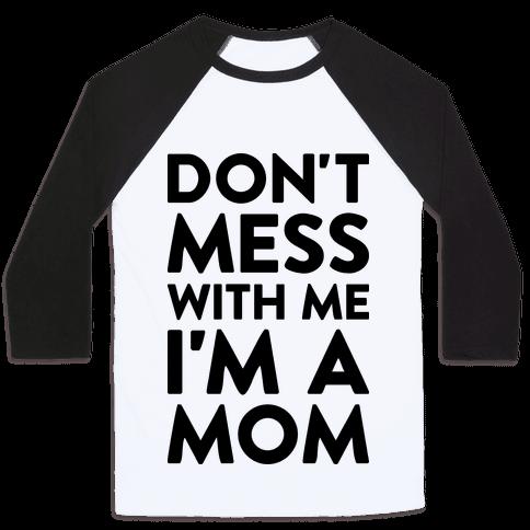 Don't Mess With Me I'm A Mom Baseball Tee