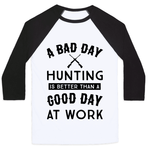 A Bad Day Hunting Is Still Better Than A Good Day At Work