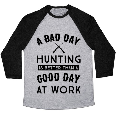 A Bad Day Hunting Is Still Better Than A Good Day At Work Baseball Tee