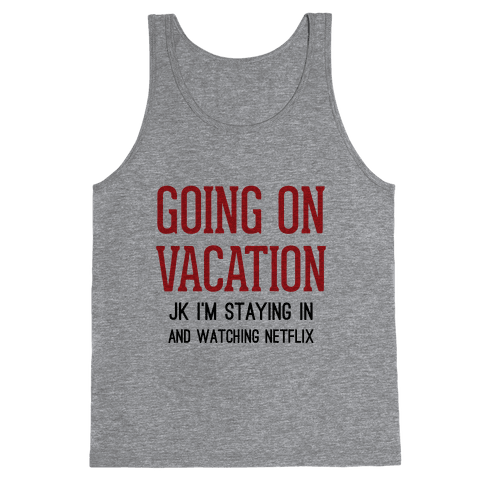 Going On Vacation (Just Kidding) Tank Top