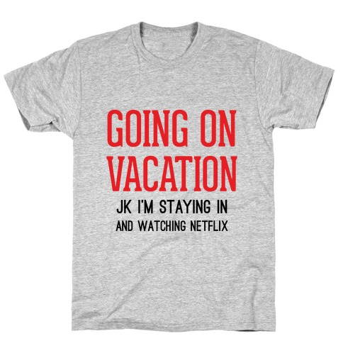 Going On Vacation (Just Kidding) Mens T-Shirt