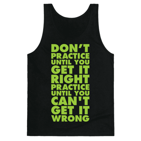 Don't Practice Until You Get It Right Practice Until You Can't Get It Wrong Tank Top