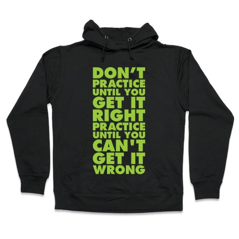 Don't Practice Until You Get It Right Practice Until You Can't Get It Wrong Hooded Sweatshirt