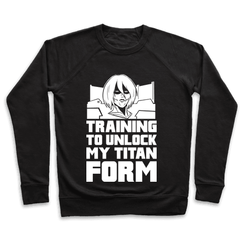 Training To Unlock My Titan Form Female Titan Parody Pullover