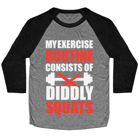 My Exercise Routine Consists Of Diddly Squats Baseball Tee