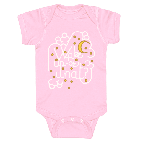 Wake Up For What? Baby Onesy