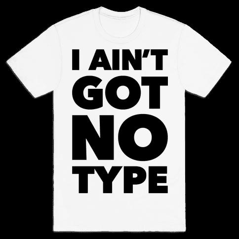 I Ain't Got No Type