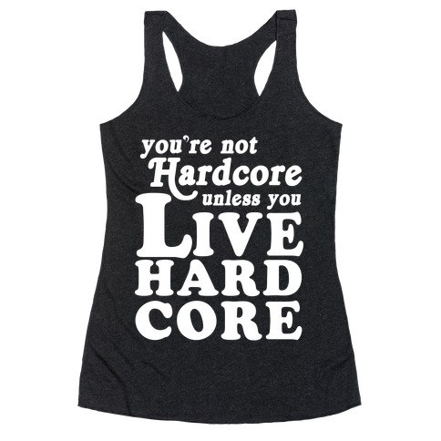 Assured, that You re not hardcore unless you live hardcore