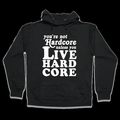 Live Hardcore Hooded Sweatshirt