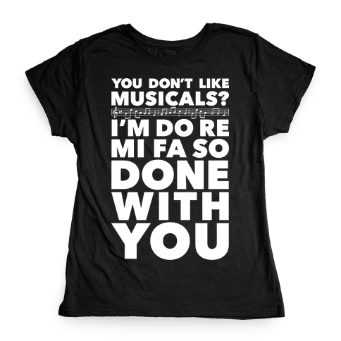 I'm Do Re Mi Fa So Done With You Womens T-Shirt