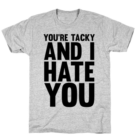 You're Tacky T-Shirt