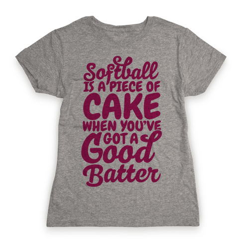 Softball Is a Piece of Cake Womens T-Shirt