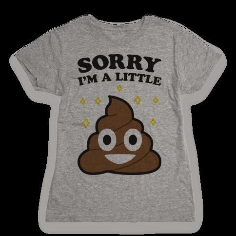 Sorry I'm A Little Shit Womens T-Shirt