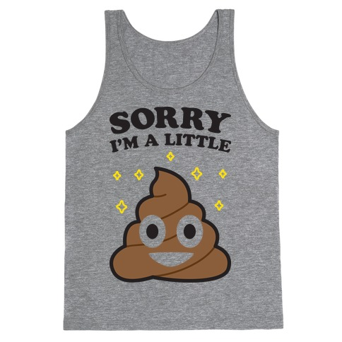 Sorry I'm A Little Shit Tank Top