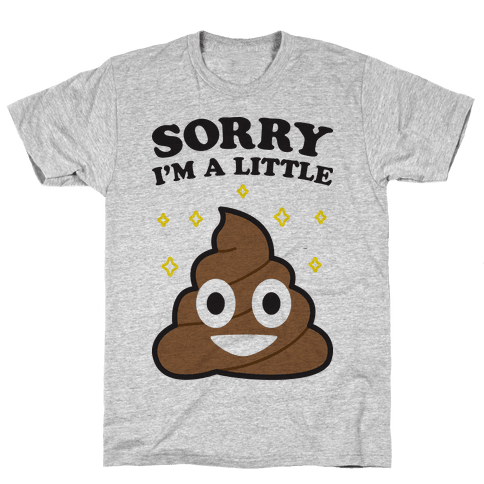 Sorry I'm A Little Shit Mens T-Shirt
