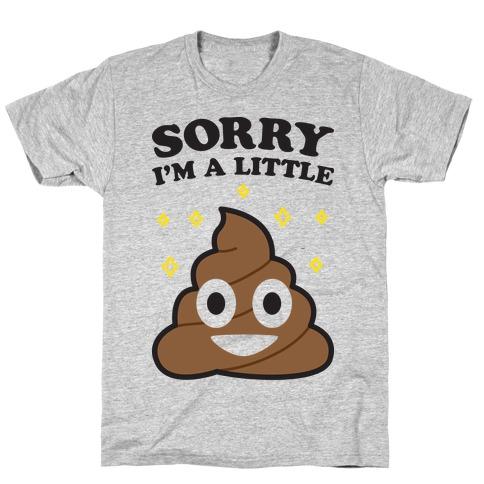 Sorry I'm A Little Shit T-Shirt