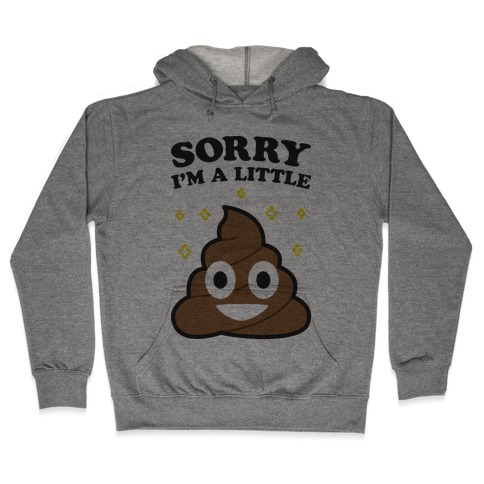 Sorry I'm A Little Shit Hooded Sweatshirt