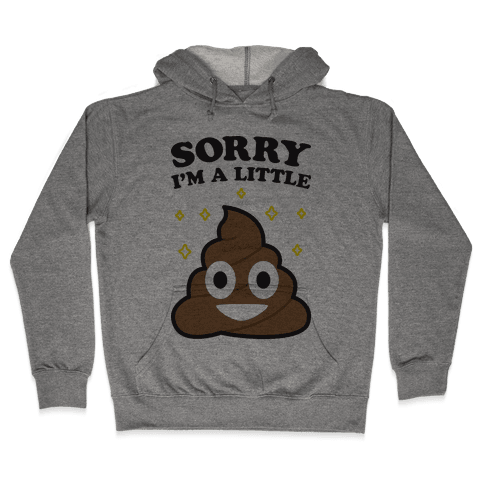 Sorry I'm A Little Shit Hooded Sweatshirt