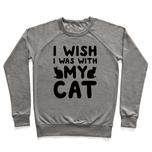 I Wish I Was With My Cat Pullover