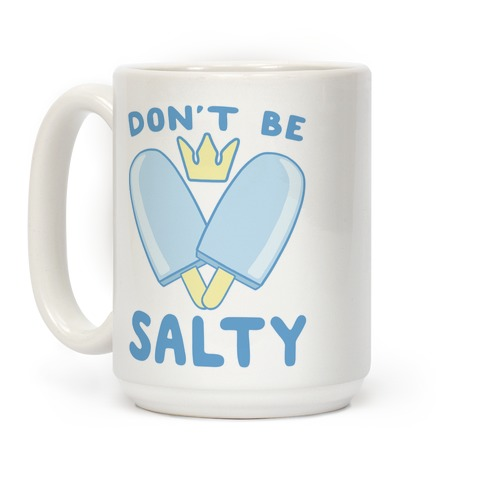 Don't Be Salty - Kingdom Hearts Coffee Mug