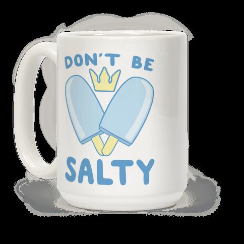 Don't Be Salty - Kingdom Hearts Coffee Mug