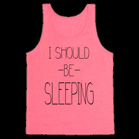 I Should be Sleeping Tank Top