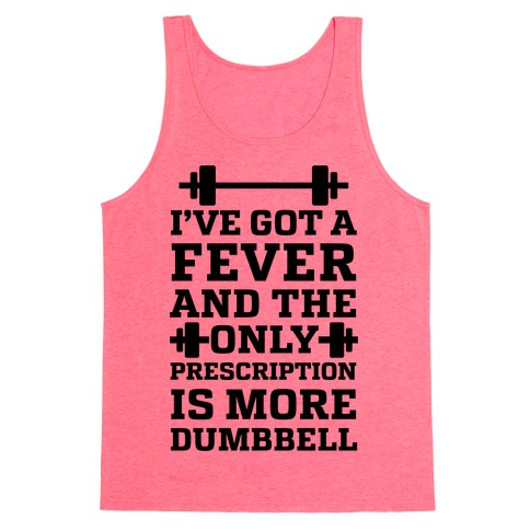 I've Got A Fever And The Only Prescription Is More Dumbbell Tank Top