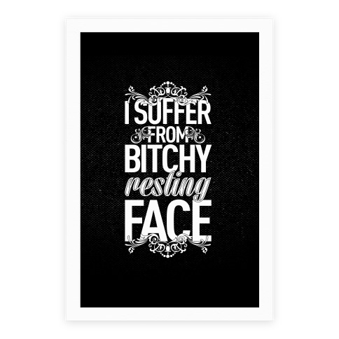 I Suffer From Bitchy Resting Face Poster